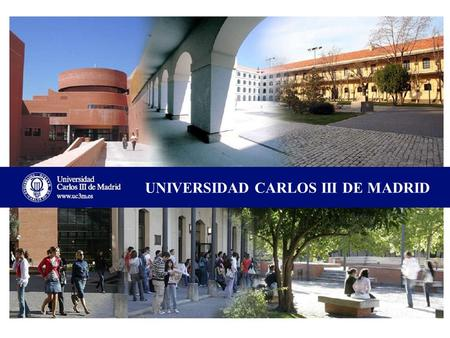 UNIVERSIDAD CARLOS III DE MADRID. UC3M is a young public university established in 1989 19,000 students enrolled.