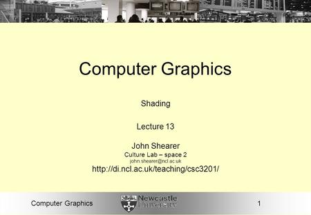1Computer Graphics Shading Lecture 13 John Shearer Culture Lab – space 2