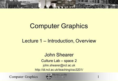 1Computer Graphics Lecture 1 – Introduction, Overview John Shearer Culture Lab – space 2