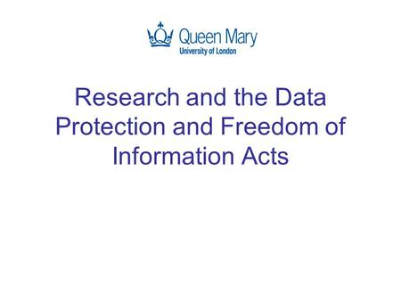 Research and the Data Protection and Freedom of Information Acts.