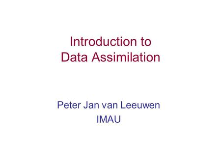 Introduction to Data Assimilation Peter Jan van Leeuwen IMAU.
