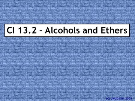 CI 13.2 – Alcohols and Ethers (C) JHUDSON 2005. Draw two different structures with the molecular formula C 2 H 6 O Remember carbon bonds to 4 other atoms,