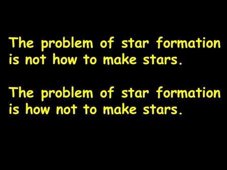 Canterbury 01.09.2014 The problem of star formation is not how to make stars. The problem of star formation is how not to make stars.