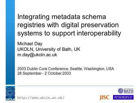 Integrating metadata schema registries with digital preservation systems to support interoperability Michael Day UKOLN, University.