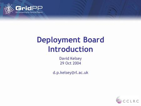Deployment Board Introduction David Kelsey 29 Oct 2004