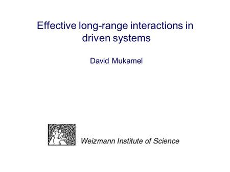 Effective long-range interactions in driven systems David Mukamel.
