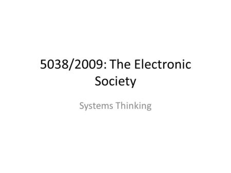5038/2009: The Electronic Society Systems Thinking.