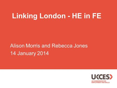 Linking London - HE in FE Alison Morris and Rebecca Jones 14 January 2014.