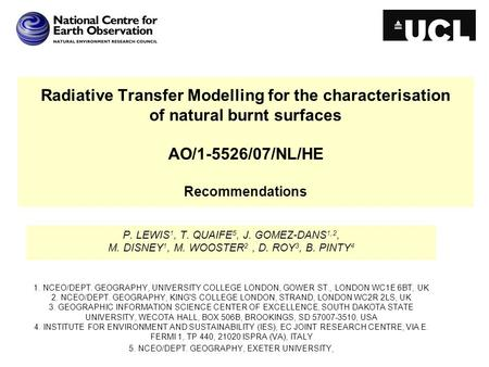 Radiative Transfer Modelling for the characterisation of natural burnt surfaces AO/1-5526/07/NL/HE Recommendations P. LEWIS 1, T. QUAIFE 5, J. GOMEZ-DANS.