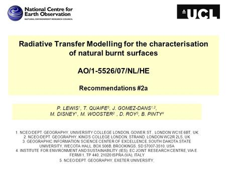 Radiative Transfer Modelling for the characterisation of natural burnt surfaces AO/1-5526/07/NL/HE Recommendations #2a P. LEWIS 1, T. QUAIFE 5, J. GOMEZ-DANS.