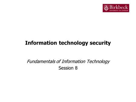 Information technology security Fundamentals of Information Technology Session 8.