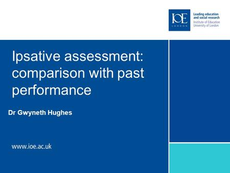Ipsative assessment: comparison with past performance Dr Gwyneth Hughes.