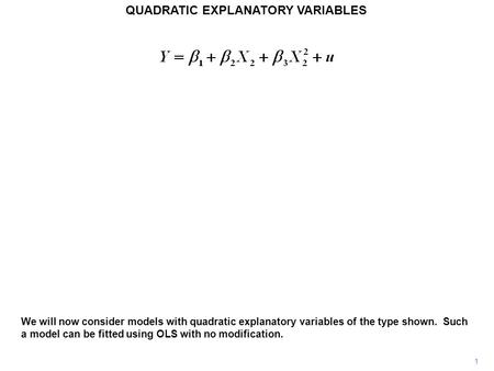 1 QUADRATIC EXPLANATORY VARIABLES We will now consider models with quadratic explanatory variables of the type shown. Such a model can be fitted using.