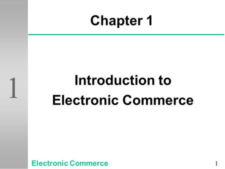1 1 Chapter 1 Introduction to Electronic Commerce.