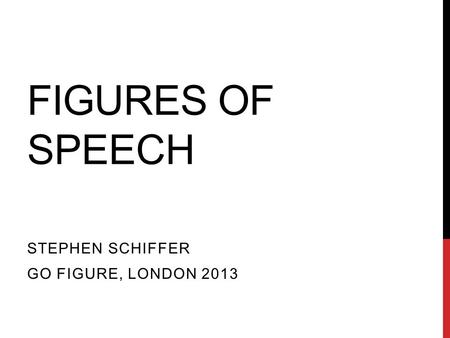 FIGURES OF SPEECH STEPHEN SCHIFFER GO FIGURE, LONDON 2013.
