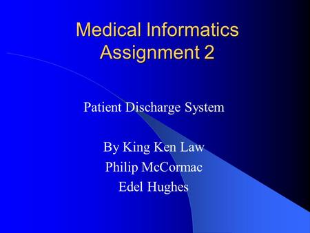 Medical Informatics Assignment 2 Patient Discharge System By King Ken Law Philip McCormac Edel Hughes.