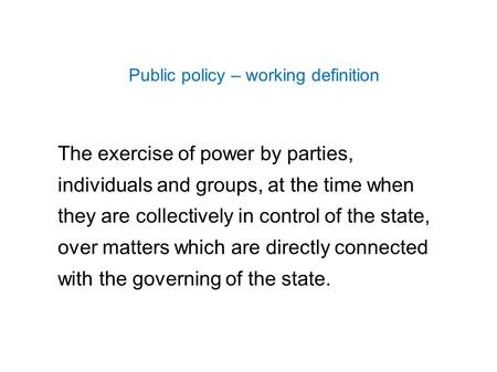 The exercise of power by parties, individuals and groups, at the time when they are collectively in control of the state, over matters which are directly.