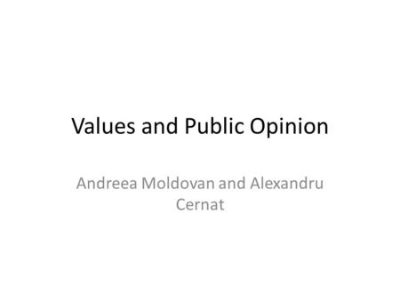 Values and Public Opinion Andreea Moldovan and Alexandru Cernat.
