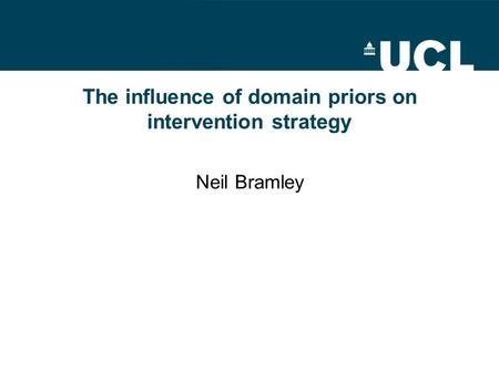 The influence of domain priors on intervention strategy Neil Bramley.