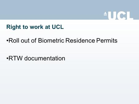 Right to work at UCL Roll out of Biometric Residence Permits RTW documentation.
