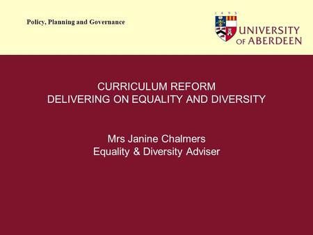 Policy, Planning and Governance CURRICULUM REFORM DELIVERING ON EQUALITY AND DIVERSITY Mrs Janine Chalmers Equality & Diversity Adviser.