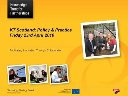 KT Scotland: Policy & Practice Friday 23rd April 2010 Facilitating Innovation Through Collaboration.