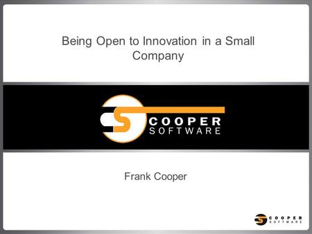 Frank Cooper Being Open to Innovation in a Small Company.