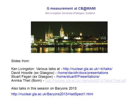 G measurement at Ken Livingston, University of Glasgow, Scotland Slides from: Ken Livingston: Various talks at -