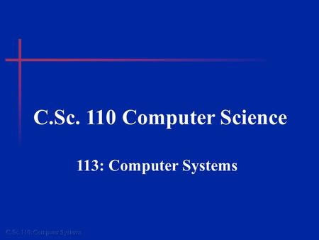 C.Sc. 110 Computer Science 113: Computer Systems.