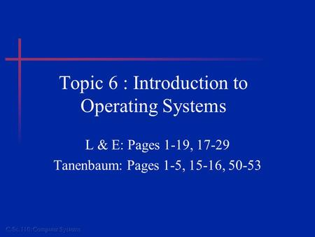 Topic 6 : Introduction to Operating Systems L & E: Pages 1-19, 17-29 Tanenbaum: Pages 1-5, 15-16, 50-53.