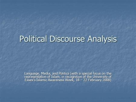Political Discourse Analysis Language, Media, and Politics (with a special focus on the representation of Islam, in recognition of the University of Essex's.