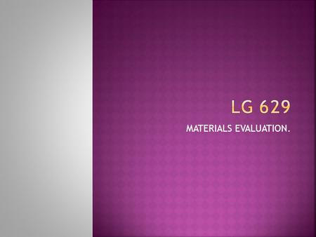 LG 629 MATERIALS EVALUATION..
