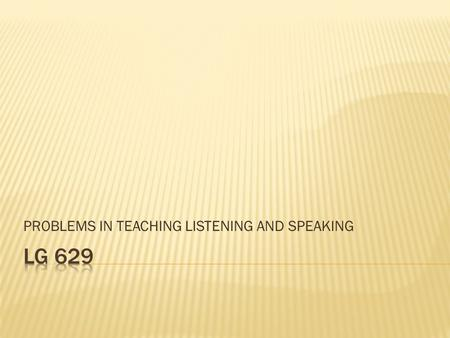 PROBLEMS IN TEACHING LISTENING AND SPEAKING.  Context. Teaching speaking and listening skills in a college in Tokyo specializing in foreign language.