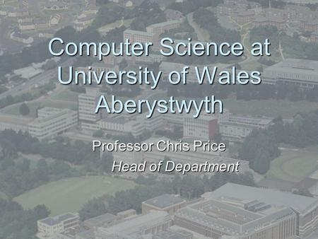 Computer Science at University of Wales Aberystwyth Professor Chris Price Head of Department.