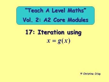 "17: Iteration using © Christine Crisp ""Teach A Level Maths"" Vol. 2: A2 Core Modules."