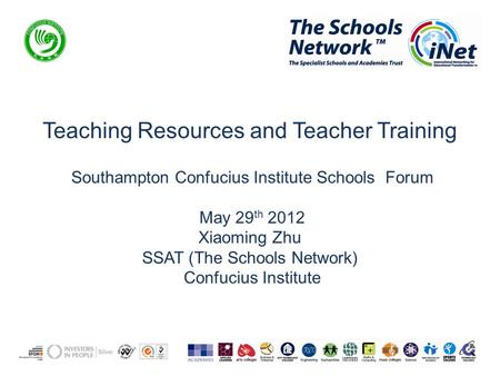 Teaching Resources and Teacher Training Southampton Confucius Institute Schools Forum May 29 th 2012 Xiaoming Zhu SSAT (The Schools Network) Confucius.