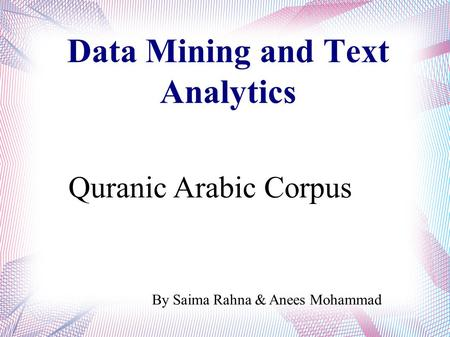 Data Mining and Text Analytics By Saima Rahna & Anees Mohammad Quranic Arabic Corpus.