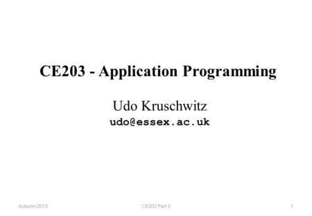 CE203 - Application Programming Autumn 2013CE203 Part 01 Udo Kruschwitz