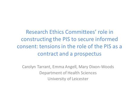 Research Ethics Committees' role in constructing the PIS to secure informed consent: tensions in the role of the PIS as a contract and a prospectus Carolyn.
