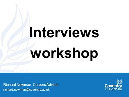 Richard Newman, Careers Adviser Interviews workshop.