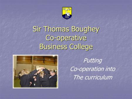 Sir Thomas Boughey Co-operative Business College Putting Co-operation into The curriculum.