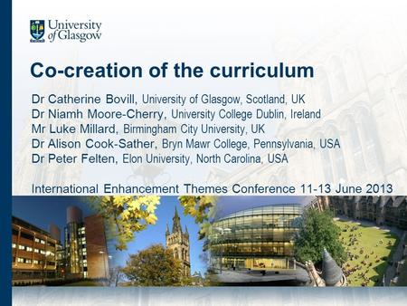 Co-creation of the curriculum Dr Catherine Bovill, University of Glasgow, Scotland, UK Dr Niamh Moore-Cherry, University College Dublin, Ireland Mr Luke.