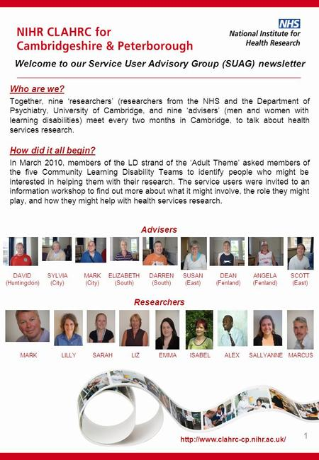 Welcome to our Service User Advisory Group (SUAG) newsletter Who are we? Together, nine 'researchers' (researchers from the NHS and the Department of Psychiatry,