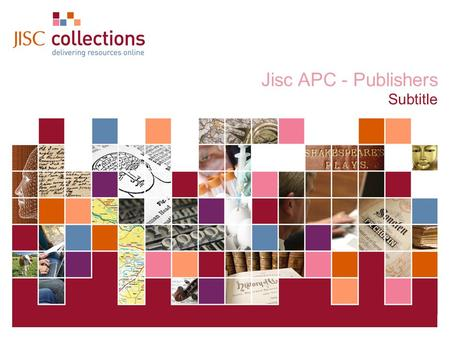 Publishers JISC Collections 20 November 2008 | JISC Collections AGM 2008 | Slide 1 Jisc APC - Publishers Subtitle.