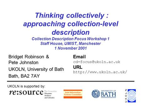 Thinking collectively : approaching collection-level description Collection Description Focus Workshop 1 Staff House, UMIST, Manchester 1 November 2001.