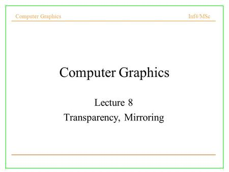 Lecture 8 Transparency, Mirroring