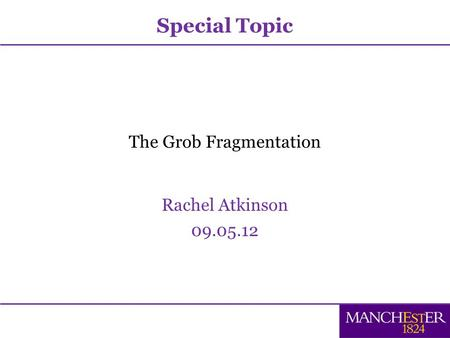 The Grob Fragmentation Rachel Atkinson 09.05.12 Special Topic.