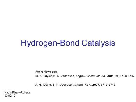 Hydrogen-Bond Catalysis For reviews see: M. S. Taylor, E. N. Jacobsen, Angew. Chem. Int. Ed. 2006, 45, 1520-1543 A. G. Doyle, E. N. Jacobsen, Chem. Rev.,