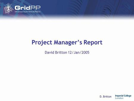 D. Britton Project Manager's Report David Britton 12/Jan/2005.