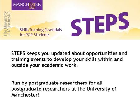 STEPS keeps you updated about opportunities and training events to develop your skills within and outside your academic work. Run by postgraduate researchers.